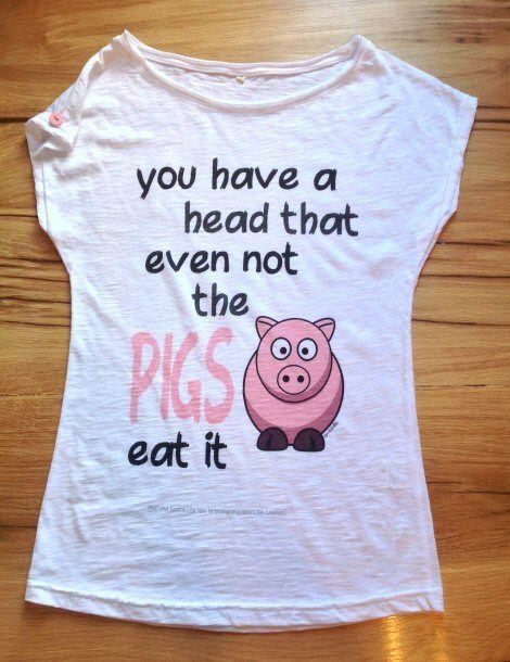 """Maglietta tshirt fiammata con stampa: """"hai una testa che non la mangiano neanche i maiali"""" http://www.assodibottoni.com/tshirt-maglietta-donna-haiunatestachenonlamangianoneancheimaiali.html (you have a head that even not the PIGS eat it"""""""