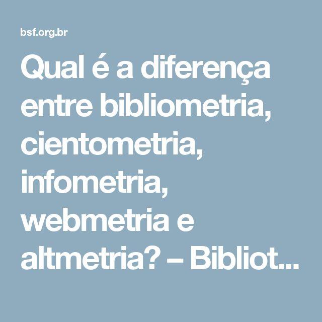 Qual é a diferença entre bibliometria, cientometria, infometria, webmetria e altmetria? – Bibliotecários Sem Fronteiras