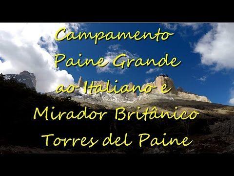 Torres del Paine: Paine Grande ao Italiano e Mirador Britânico (parte 8 ...