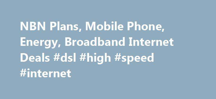 NBN Plans, Mobile Phone, Energy, Broadband Internet Deals #dsl #high #speed #internet http://internet.remmont.com/nbn-plans-mobile-phone-energy-broadband-internet-deals-dsl-high-speed-internet/  Back Check Internet Availability NBN Plans ADSL Plans Self Service & Support Back ADSL Plans ADSL Surface Bundles ADSL Xbox Bundles ADSL Dodo TV with Fetch Check Internet Availability Self Service & Support Back NBN Plans NBN Speeds NBN Xbox Bundles NBN Rollout Map About the NBN Check Internet…