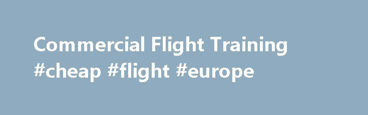 Commercial Flight Training #cheap #flight #europe http://cheap.remmont.com/commercial-flight-training-cheap-flight-europe/  #airline specials # ATP CTP Available on Oct 10th. Welcome to Flight Training International! We are an FAA-approved, Part 142, Flight Training School that provides a comprehensive selection of advanced flight training courses for commercial pilots who wish to achieve a specific Boeing or Airbus aircraft type rating, need to gain currency, or require a…