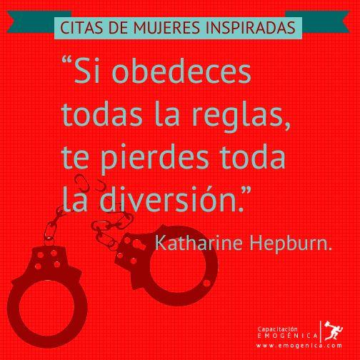 """""""Si obedeces todas la reglas, te pierdes toda la diversión."""" Katharine Hepburn http://bit.ly/citas-mujeres Reto: Rompe por lo menos una regla hoy...y comparte que paso...(ojo nada que sea ilegal)"""