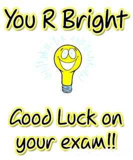 You are bright   Good luck on your exams