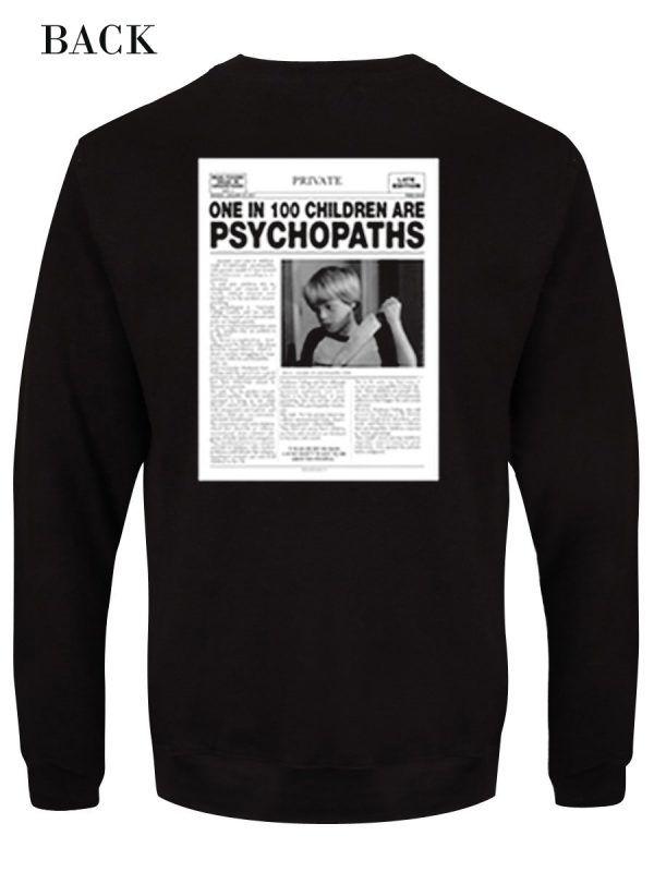 One In 100 Children Are Psychopaths Sweatshirt  b52bfea64
