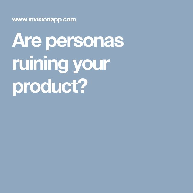 Are personas ruining your product? Don't hide behind personas instead of talking to your customer. #digitalmarketing