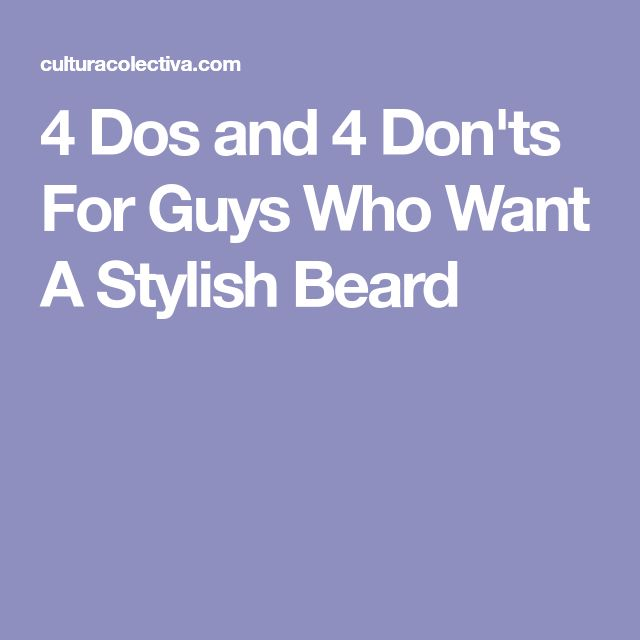 4 Dos and 4 Don'ts For Guys Who Want A Stylish Beard