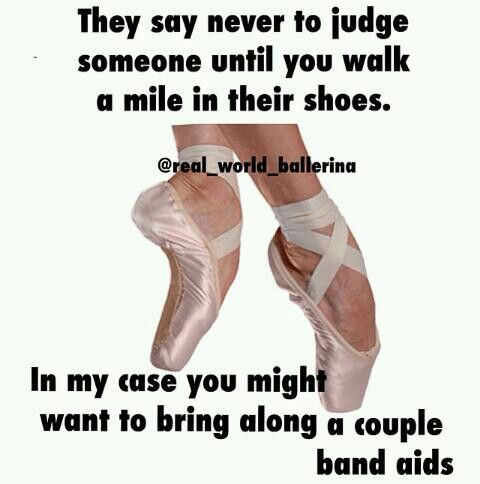 """""""They say never to judge someone until you walk a mild in their shoes. In my case you might want to bring a couple band aids. @real_world_ballerina"""