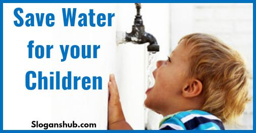 100 Best Slogans on Save Water of All the Time