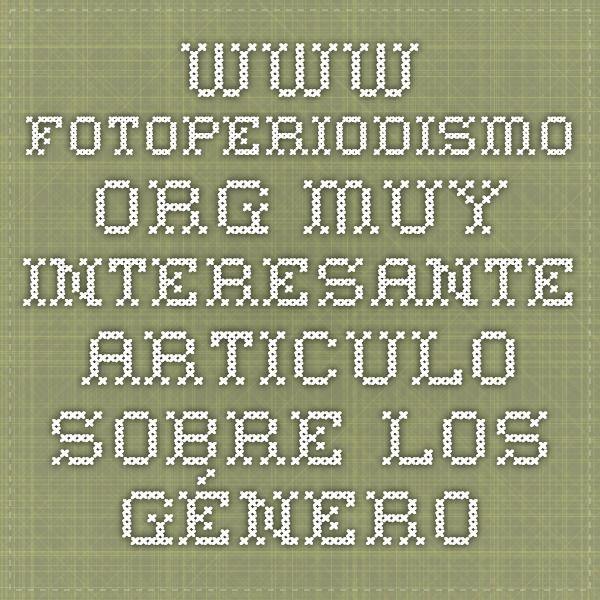 www.fotoperiodismo.org Muy interesante articulo sobre los géneros fotográficos.