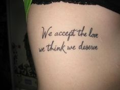 """We accept the love we think we deserve"""