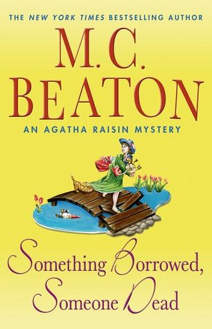 Something Borrowed, Someone Dead: An Agatha Raisin Mystery | I love Agatha Raisin, just as she is:  brash, rude, inquisitive, & fearless (mostly). Don't change her! #books