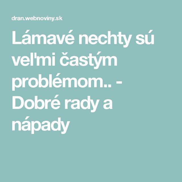 Lámavé nechty sú veľmi častým problémom.. - Dobré rady a nápady