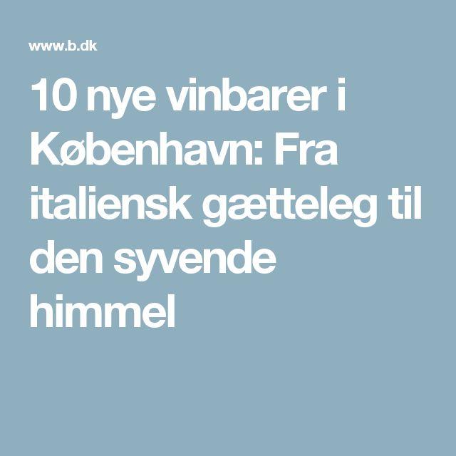 10 nye vinbarer i København: Fra italiensk gætteleg til den syvende himmel