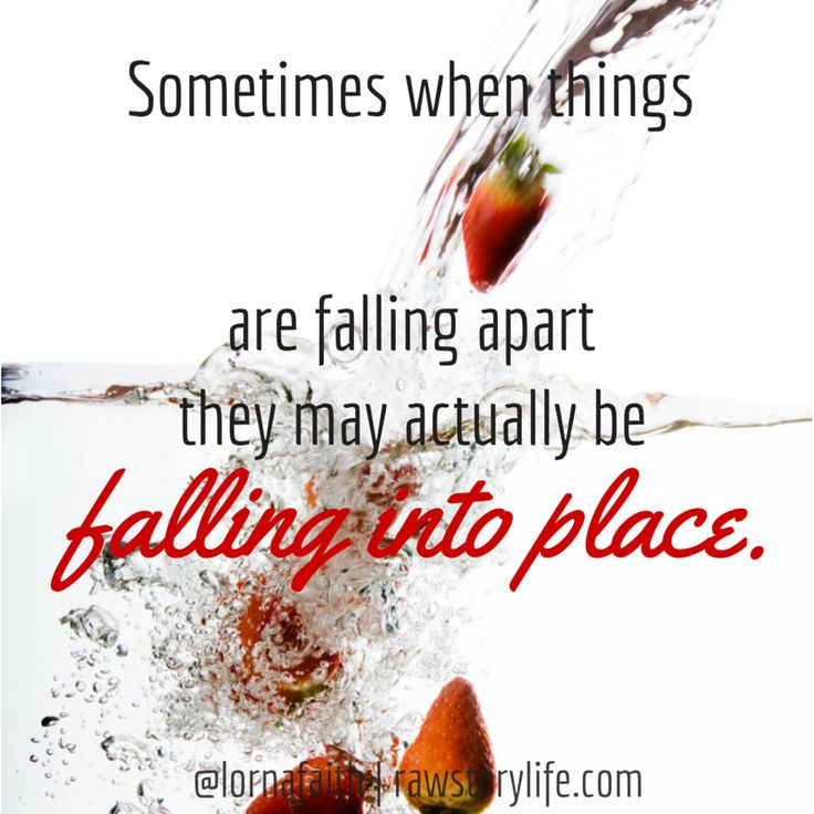 Sometimes when things are falling apart they may actually be falling into place. Expect bigger and better :)