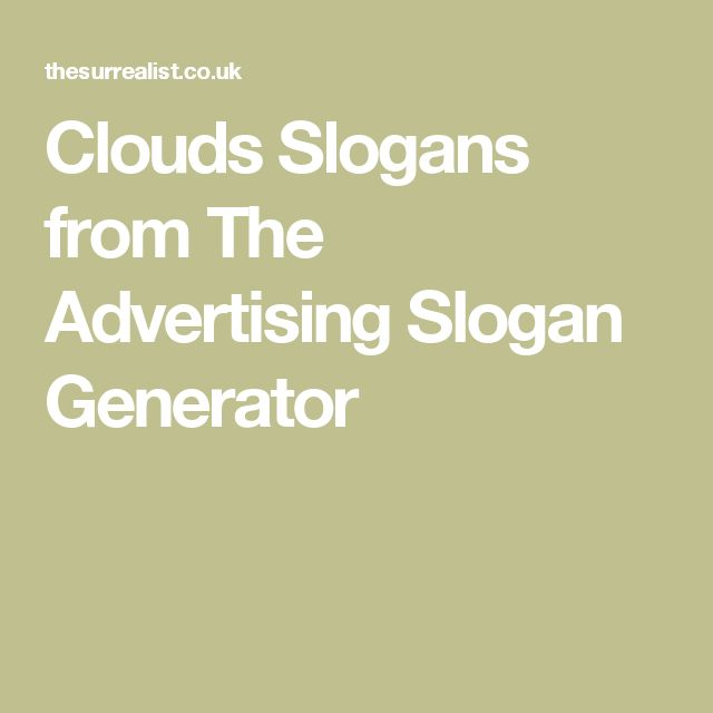 Clouds Slogans from The Advertising Slogan Generator