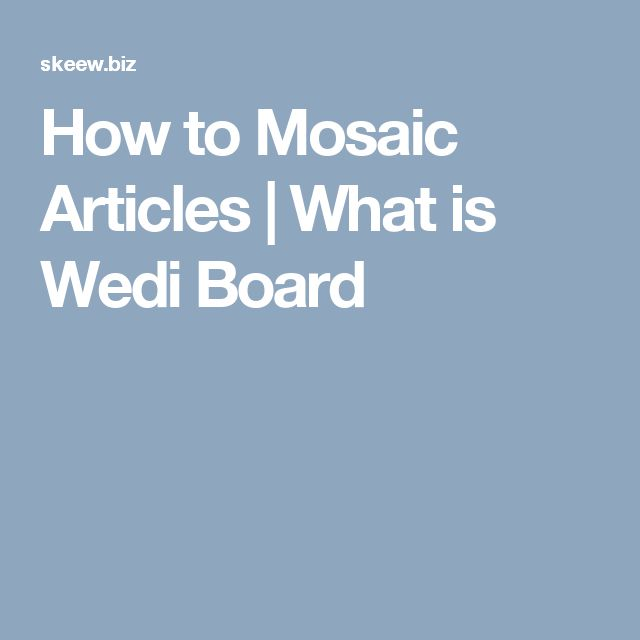 How to Mosaic Articles | What is Wedi Board