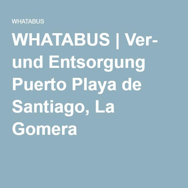 WHATABUS | Ver- und Entsorgung Puerto Playa de Santiago, La Gomera