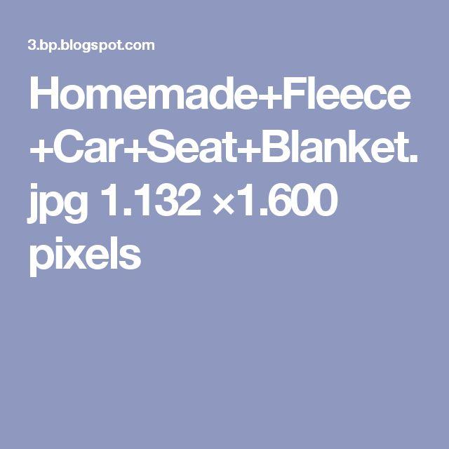 Homemade+Fleece+Car+Seat+Blanket.jpg 1.132 ×1.600 pixels
