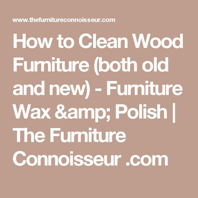 25 Best Ideas About Clean Wood Furniture On Pinterest Clean Wood Cleaning Wood Furniture And