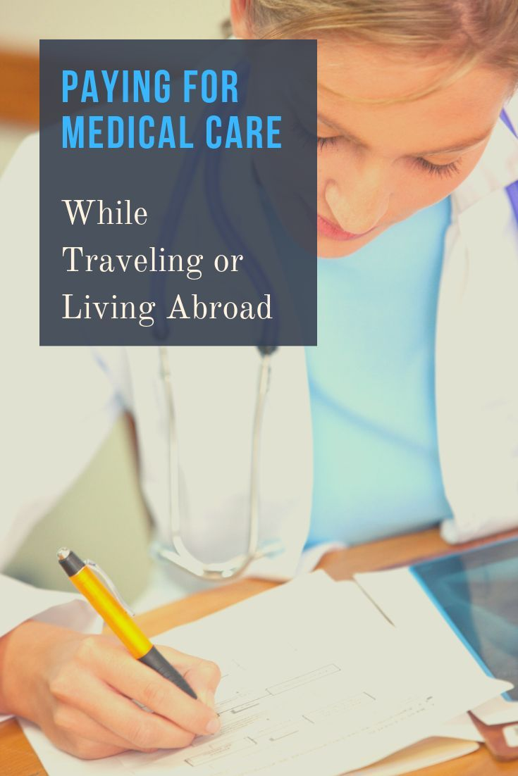 Paying For Medical Care While Traveling Or Living Abroad With