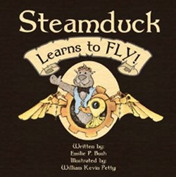 Steamduck Learns to FLY! by Emilie P. Bush   I hope most of you have seen Her Majesty's Explorer: a Steampunk bedtime story, Emilie P. Bush's and William Kevin Petty's first foray into the untamed wilderness that is Steampunk children's books. That tale follows St. John Murphy Alexander, a mechanical explorer, but also introduced a much smaller mechanical creature: Steamduck.
