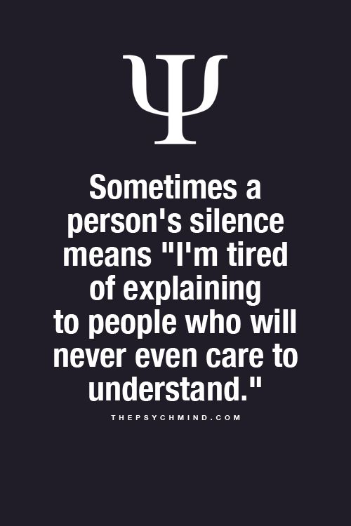 "Sometimes a person's silence means ""I'm tired of explaining to people who will never even care to understand."""