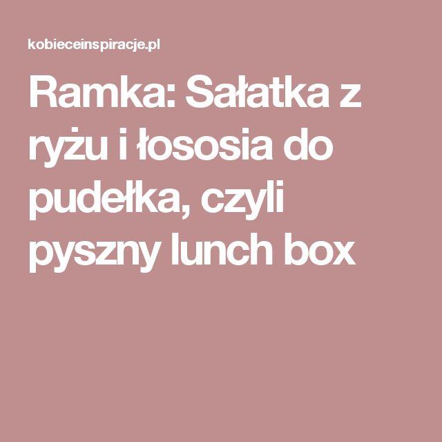 Ramka: Sałatka z ryżu i łososia do pudełka, czyli pyszny lunch box