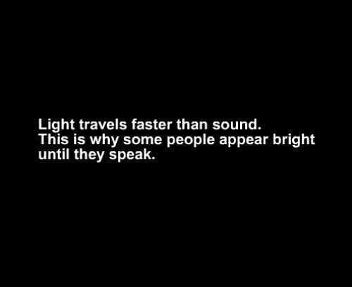 SpeakingLaugh, Trav'Lin Lights, Travel Faster, So True, Funny Stuff, Funny Quotes, Lights Travel, Inspiration Quotes, True Stories