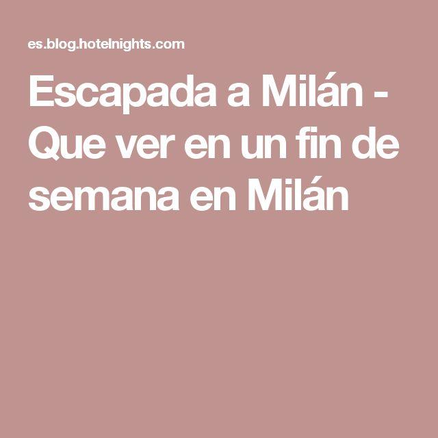 Escapada a Milán - Que ver en un fin de semana en Milán