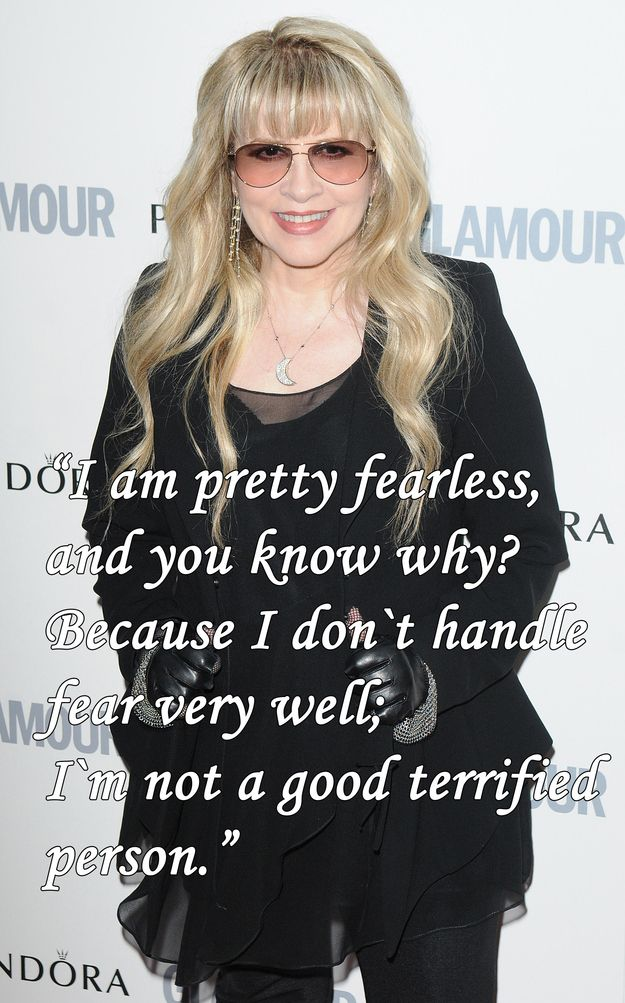On dealing with fear:   12 Stevie Nicks Quotes To Live By