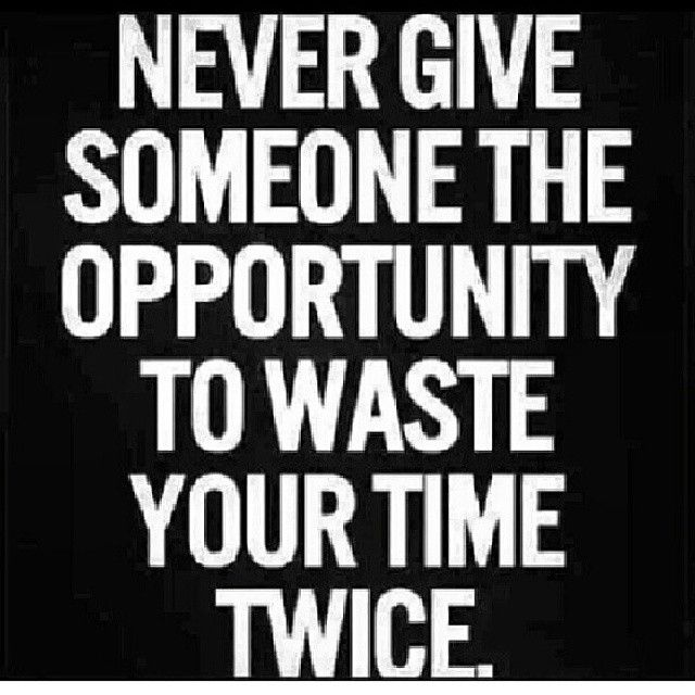 Never give someone the opportunity to waste your time twice quotes quote life life lessons instagram instagram pictures instagram quotes instagram images