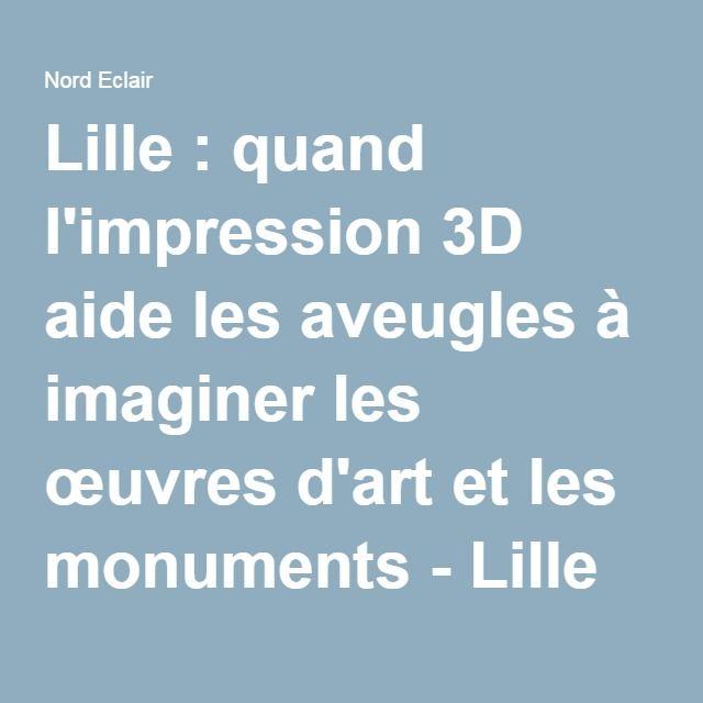 Lille : quand l'impression 3D aide les aveugles à imaginer les œuvres d'art et les monuments - Lille et ses environs - Nord Eclair