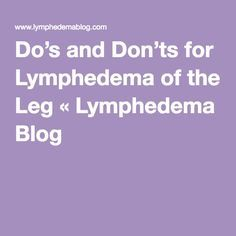 Do's and Don'ts for Lymphedema of the Leg « Lymphedema Blog