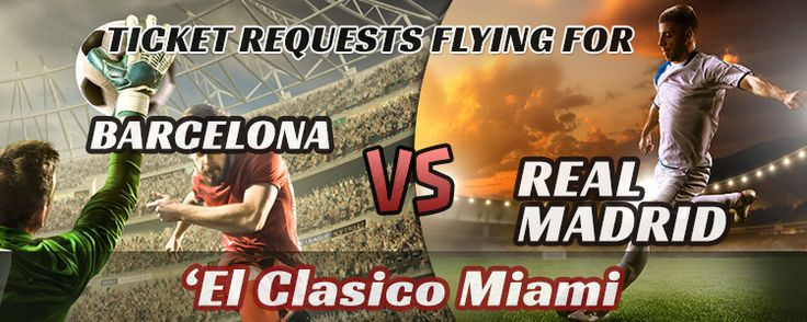 Ticket Requests Flying For Barcelona Vs. Real Madrid El Clasico Miami