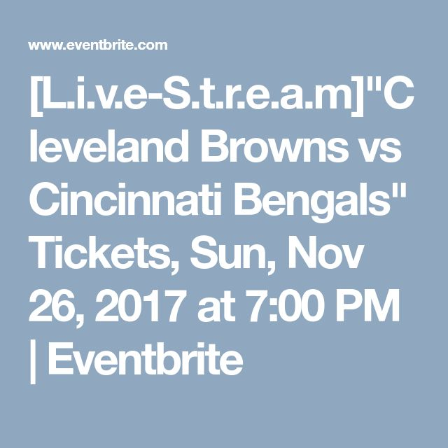 "[L.i.v.e-S.t.r.e.a.m]""Cleveland Browns vs Cincinnati Bengals"" Tickets, Sun, Nov 26, 2017 at 7:00 PM 