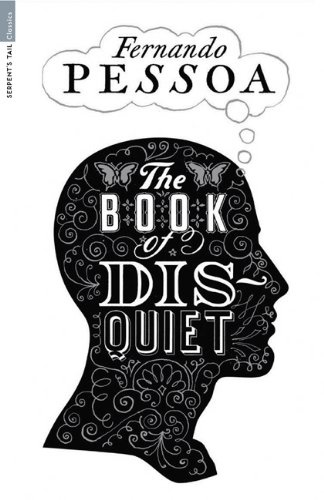 The Book of Disquiet  http://www.50ayear.com/2012/02/27/3-the-book-of-disquiet-fernando-pessoa/