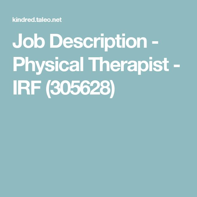 Job Description - Physical Therapist - IRF (305628) unemployment - physical therapist job description