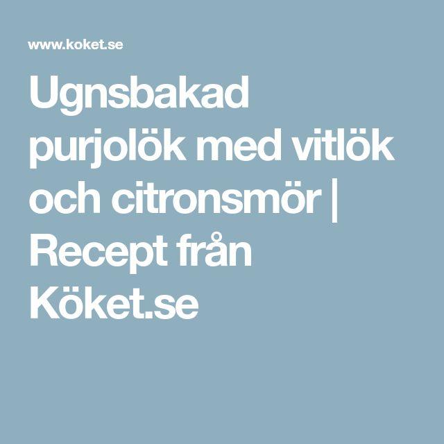Ugnsbakad purjolök med vitlök och citronsmör | Recept från Köket.se