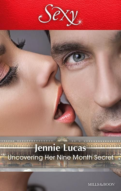 Uncovering Her Nine Month Secret - Jennie Lucas
