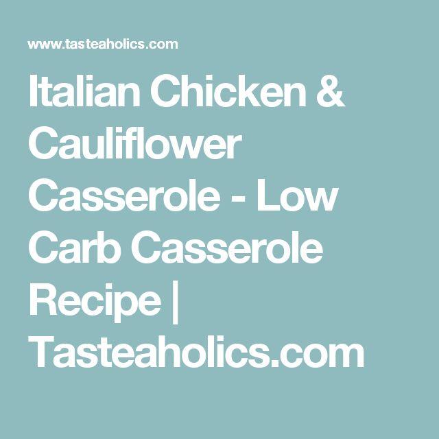 Italian Chicken & Cauliflower Casserole - Low Carb Casserole Recipe   Tasteaholics.com