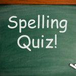 Duh, Spelling Quiz.  I LOVE SPELLING QUIZZES!!