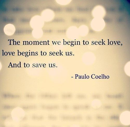 The moment we begin to seek love, love begins to seek us. And... | Paulo Coelho Picture Quotes | Quoteswave
