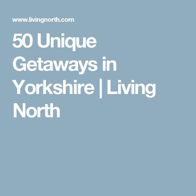 50 Unique Getaways in Yorkshire | Living North