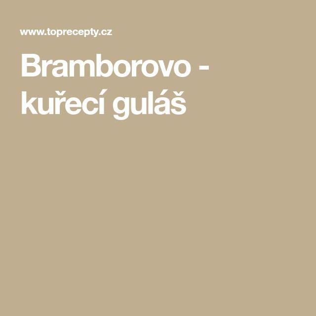 Bramborovo - kuřecí guláš