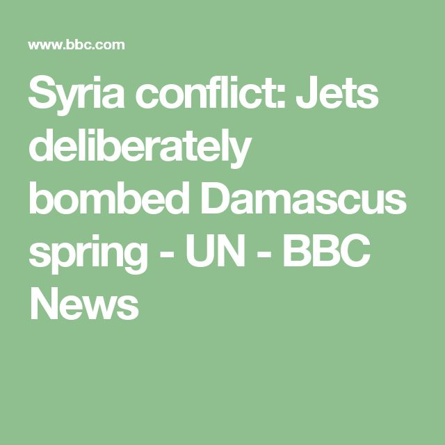 Syria conflict: Jets deliberately bombed Damascus spring - UN - BBC News