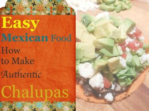 Mexican Food: So easy! Authentic Chalupas or Tostadas. Mexican food can be fun and healthy. These are delicious and an economical way to feed a family or your guests. Includes a traditional recipe for chalupas as well as variations and options. Chalupas can also be vegan or vegetarian. The topping options are endless.