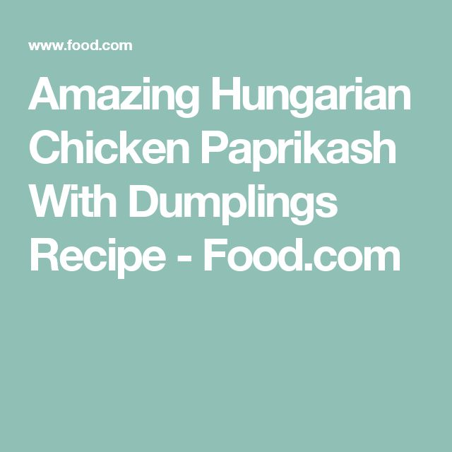 Amazing Hungarian Chicken Paprikash With Dumplings Recipe - Food.com