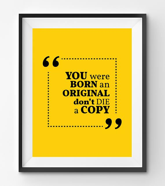 You were Born an Original don't Die a Copy Print