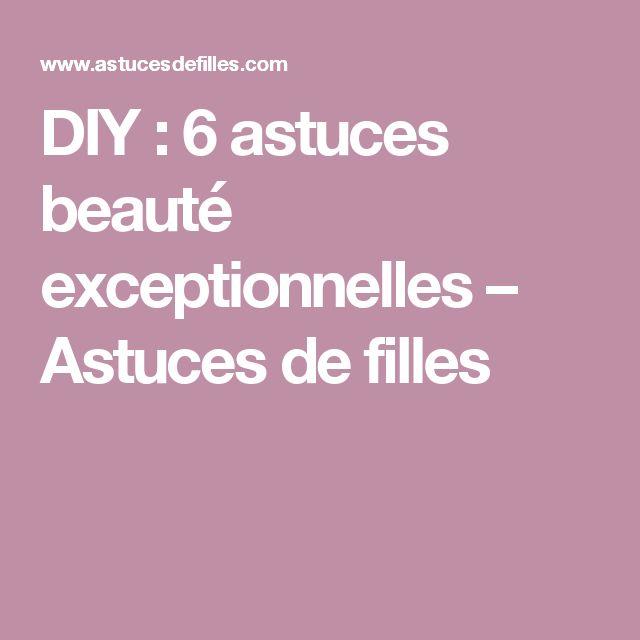 DIY : 6 astuces beauté exceptionnelles – Astuces de filles