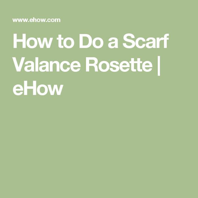 How to Do a Scarf Valance Rosette | eHow